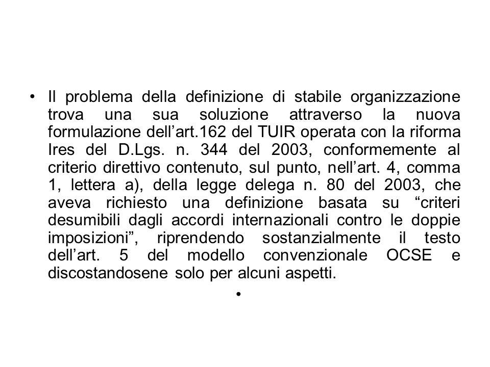 Il problema della definizione di stabile organizzazione trova una sua soluzione attraverso la nuova formulazione dellart.162 del TUIR operata con la r