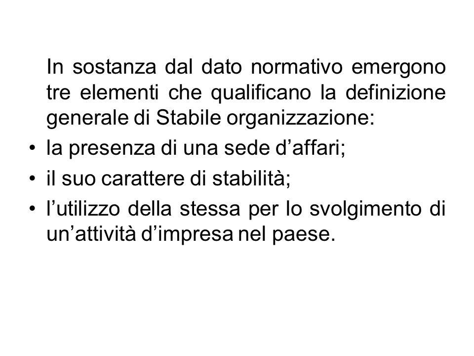 In sostanza dal dato normativo emergono tre elementi che qualificano la definizione generale di Stabile organizzazione: la presenza di una sede daffar