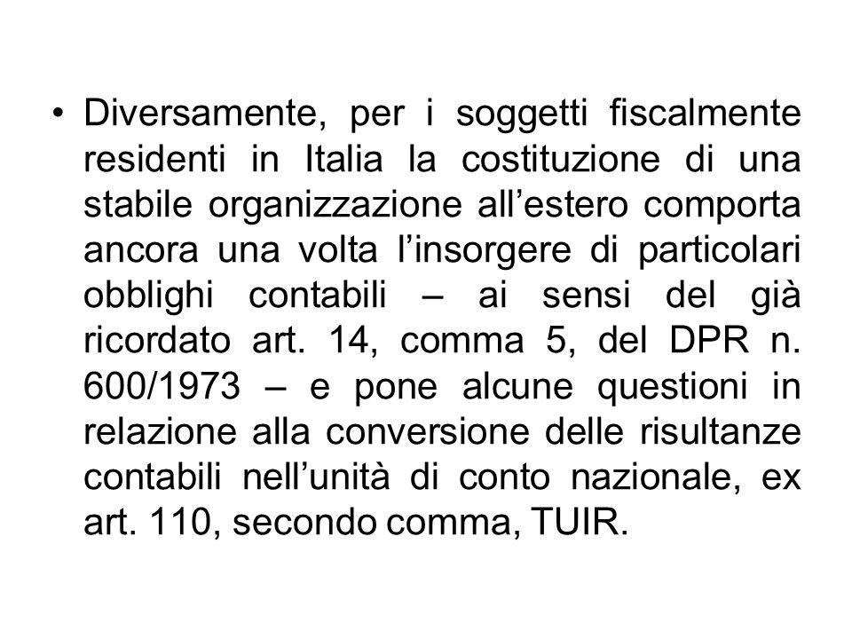 Diversamente, per i soggetti fiscalmente residenti in Italia la costituzione di una stabile organizzazione allestero comporta ancora una volta linsorg