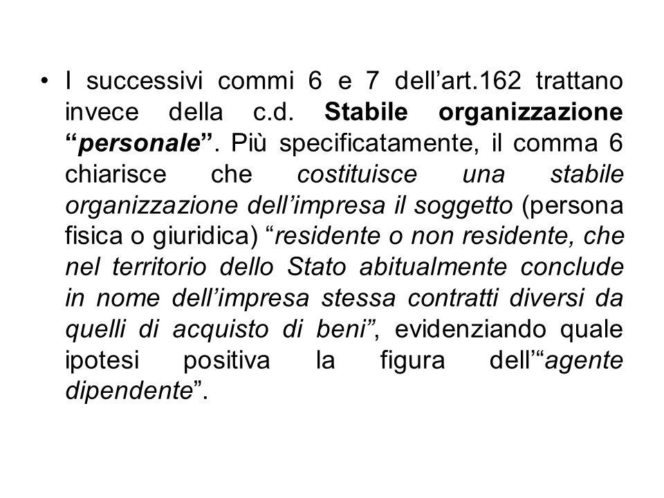 I successivi commi 6 e 7 dellart.162 trattano invece della c.d. Stabile organizzazionepersonale. Più specificatamente, il comma 6 chiarisce che costit