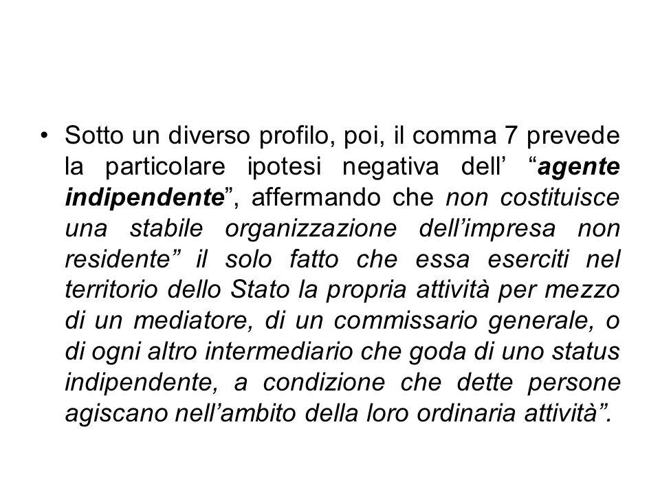 Sotto un diverso profilo, poi, il comma 7 prevede la particolare ipotesi negativa dell agente indipendente, affermando che non costituisce una stabile