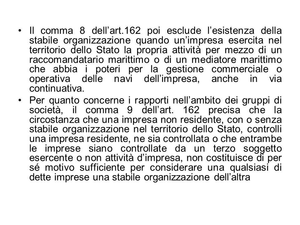 Il comma 8 dellart.162 poi esclude lesistenza della stabile organizzazione quando unimpresa esercita nel territorio dello Stato la propria attività pe