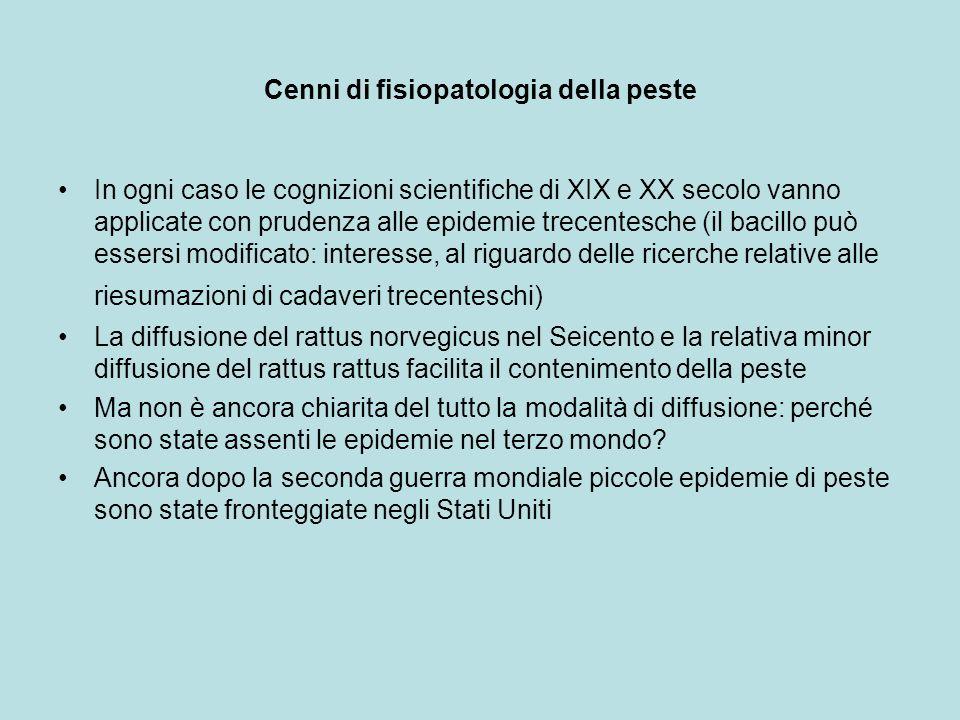 Cenni di fisiopatologia della peste In ogni caso le cognizioni scientifiche di XIX e XX secolo vanno applicate con prudenza alle epidemie trecentesche