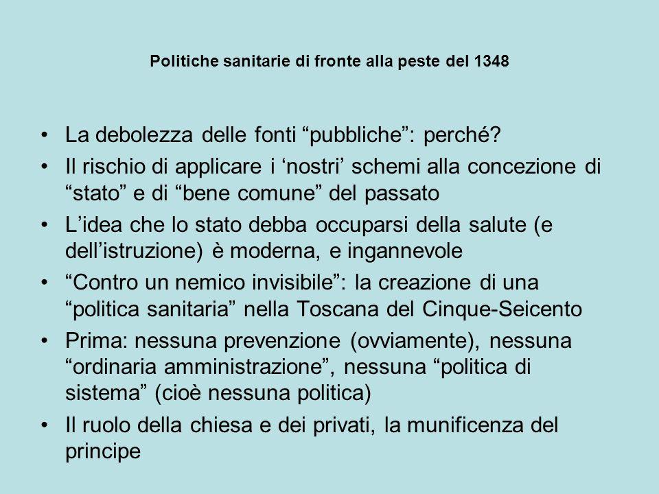 Politiche sanitarie di fronte alla peste del 1348 La debolezza delle fonti pubbliche: perché? Il rischio di applicare i nostri schemi alla concezione