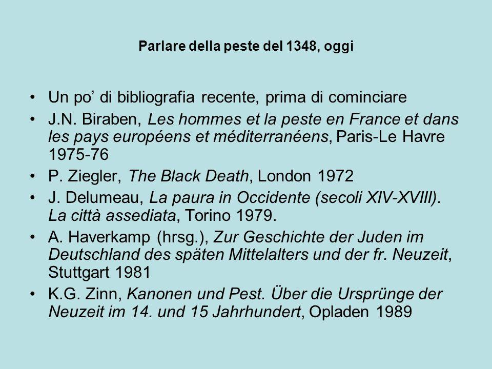 Parlare della peste del 1348, oggi Un po di bibliografia recente, prima di cominciare J.N. Biraben, Les hommes et la peste en France et dans les pays