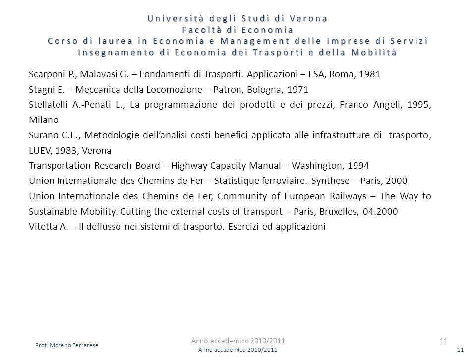 Scarponi P., Malavasi G. – Fondamenti di Trasporti. Applicazioni – ESA, Roma, 1981 Stagni E. – Meccanica della Locomozione – Patron, Bologna, 1971 Ste