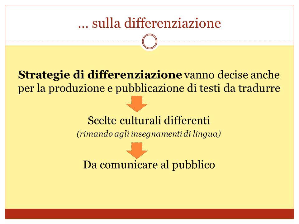 … sulla differenziazione Strategie di differenziazione vanno decise anche per la produzione e pubblicazione di testi da tradurre Scelte culturali diff