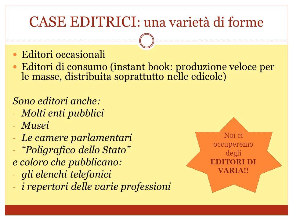 CASE EDITRICI : una varietà di forme Editori occasionali Editori di consumo (instant book: produzione veloce per le masse, distribuita soprattutto nel