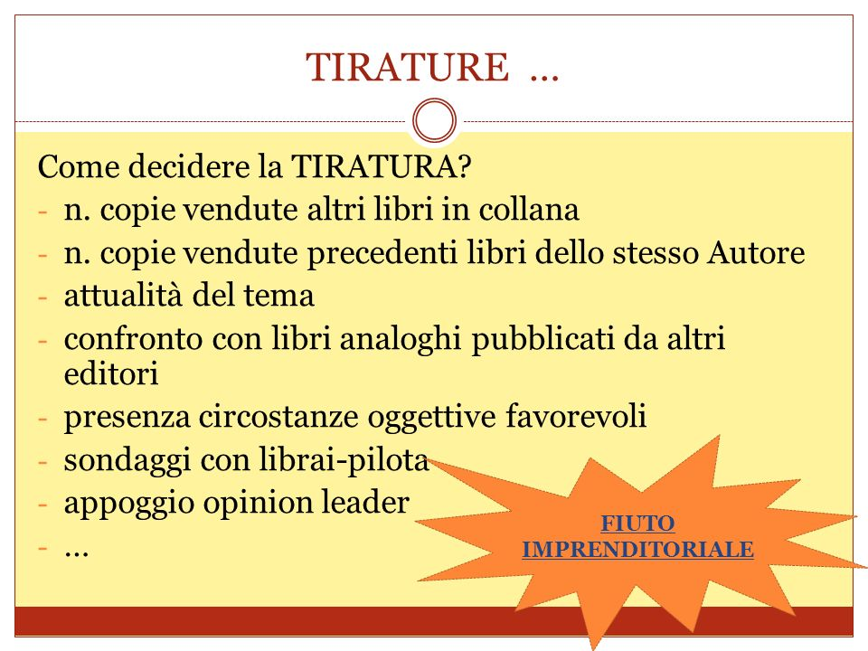 TIRATURE … Come decidere la TIRATURA? - n. copie vendute altri libri in collana - n. copie vendute precedenti libri dello stesso Autore - attualità de
