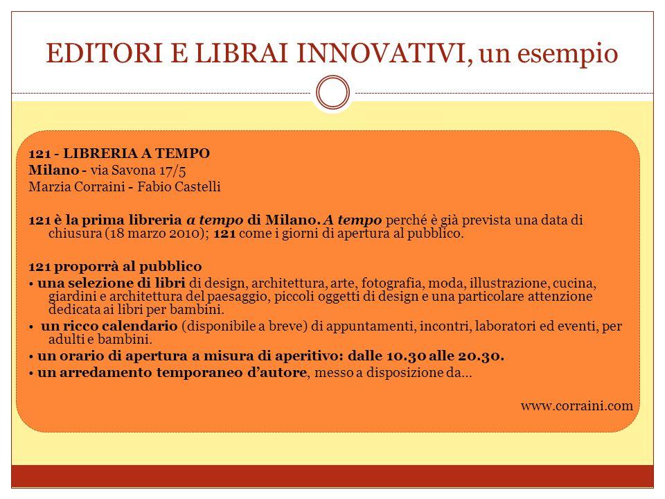 EDITORI E LIBRAI INNOVATIVI, un esempio 121 - LIBRERIA A TEMPO Milano - via Savona 17/5 Marzia Corraini - Fabio Castelli 121 è la prima libreria a tem