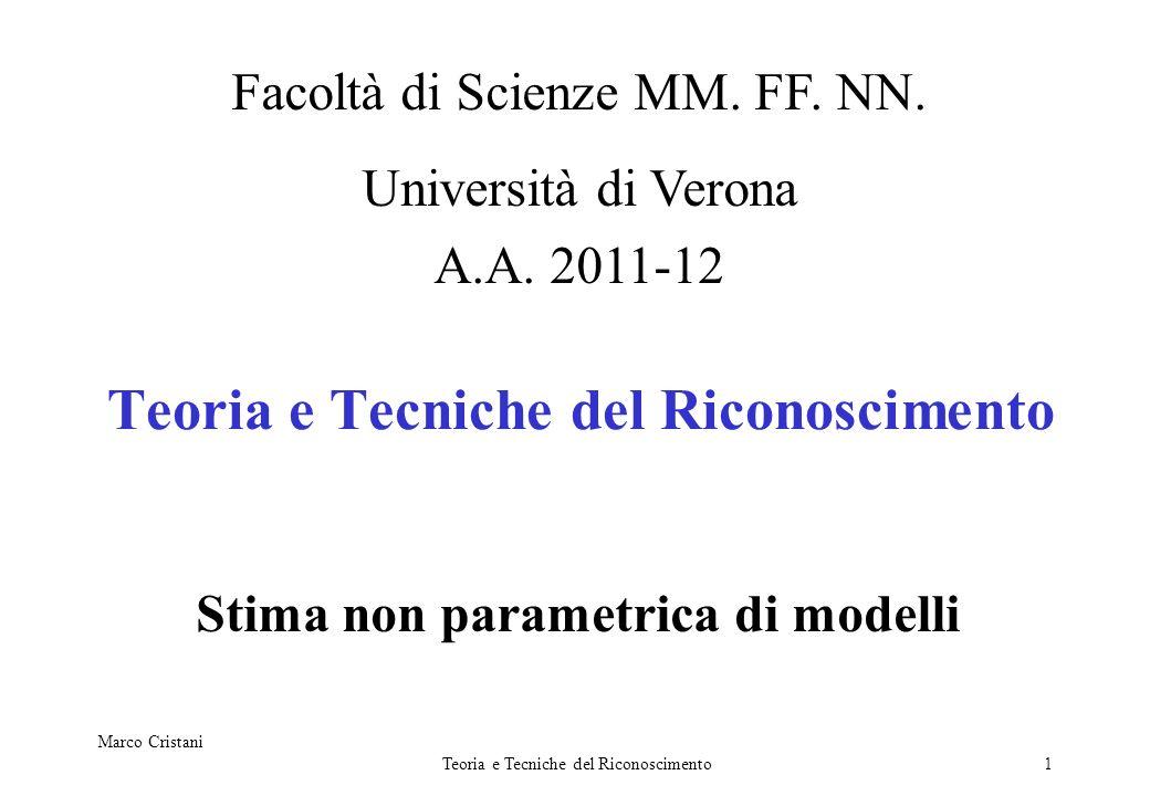 Marco Cristani Teoria e Tecniche del Riconoscimento1 Stima non parametrica di modelli Facoltà di Scienze MM. FF. NN. Università di Verona A.A. 2011-12