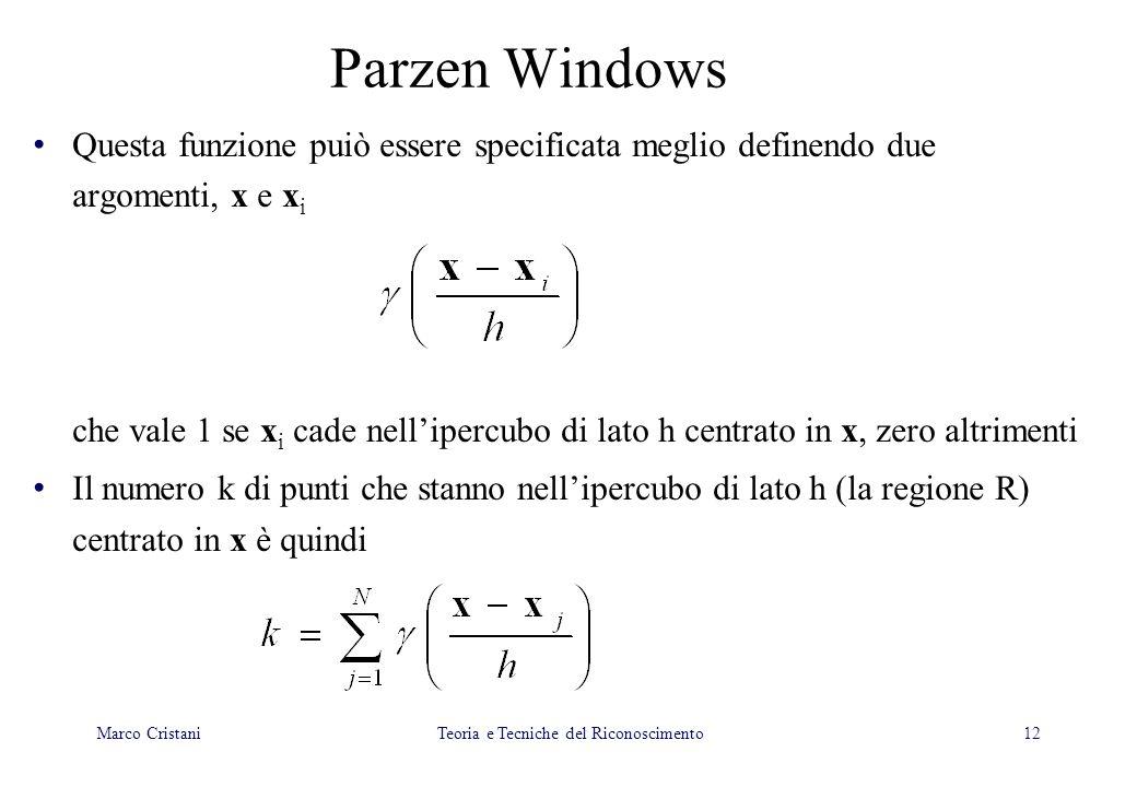12 Questa funzione puiò essere specificata meglio definendo due argomenti, x e x i che vale 1 se x i cade nellipercubo di lato h centrato in x, zero a