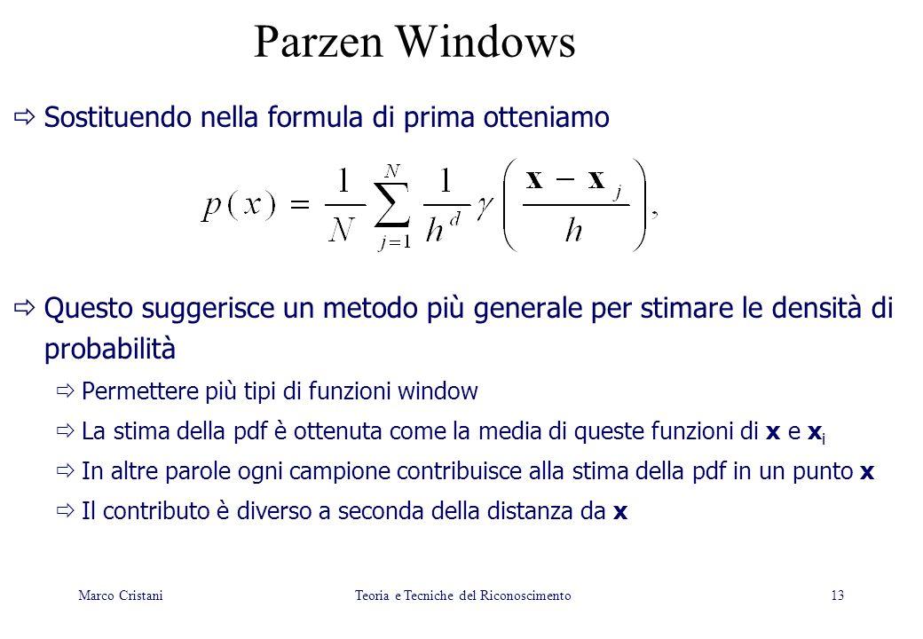 13 Sostituendo nella formula di prima otteniamo Questo suggerisce un metodo più generale per stimare le densità di probabilità Permettere più tipi di