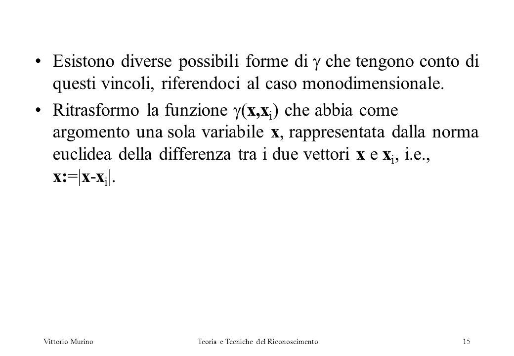 Vittorio MurinoTeoria e Tecniche del Riconoscimento15 Esistono diverse possibili forme di che tengono conto di questi vincoli, riferendoci al caso mon