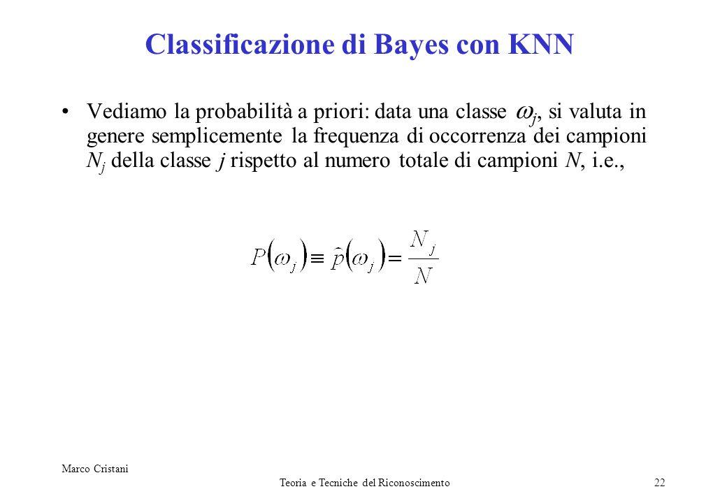 Marco Cristani Teoria e Tecniche del Riconoscimento22 Classificazione di Bayes con KNN Vediamo la probabilità a priori: data una classe j, si valuta i