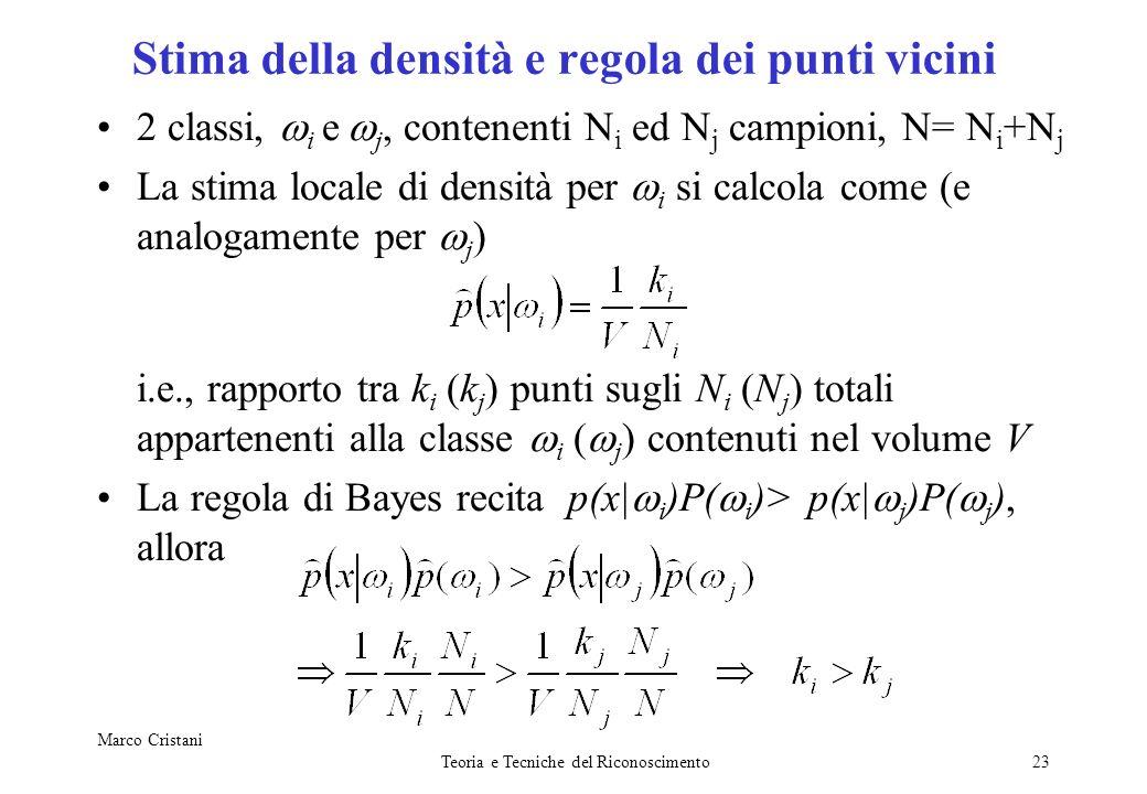 Marco Cristani Teoria e Tecniche del Riconoscimento23 Stima della densità e regola dei punti vicini 2 classi, i e j, contenenti N i ed N j campioni, N
