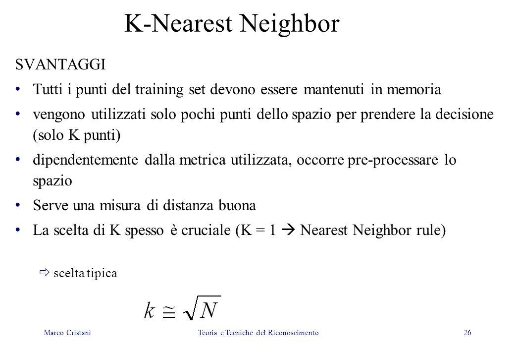 26 K-Nearest Neighbor SVANTAGGI Tutti i punti del training set devono essere mantenuti in memoria vengono utilizzati solo pochi punti dello spazio per
