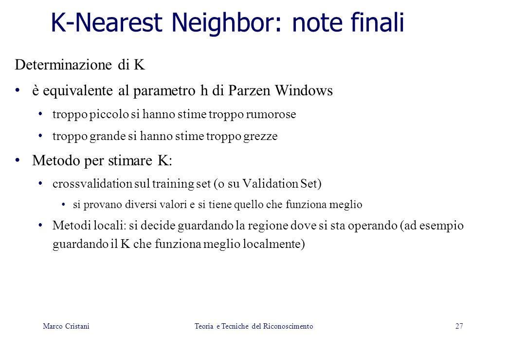 27 K-Nearest Neighbor: note finali Determinazione di K è equivalente al parametro h di Parzen Windows troppo piccolo si hanno stime troppo rumorose tr