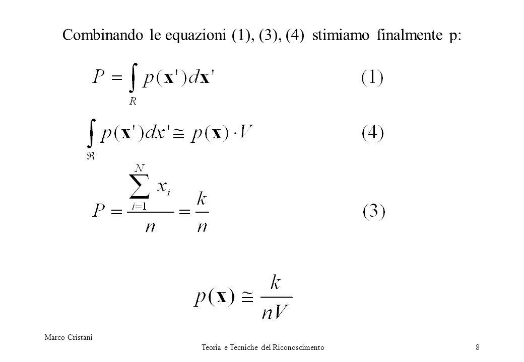 Marco Cristani Teoria e Tecniche del Riconoscimento8 Combinando le equazioni (1), (3), (4) stimiamo finalmente p:
