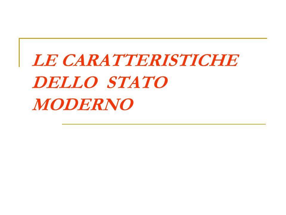 LE CARATTERISTICHE DELLO STATO MODERNO