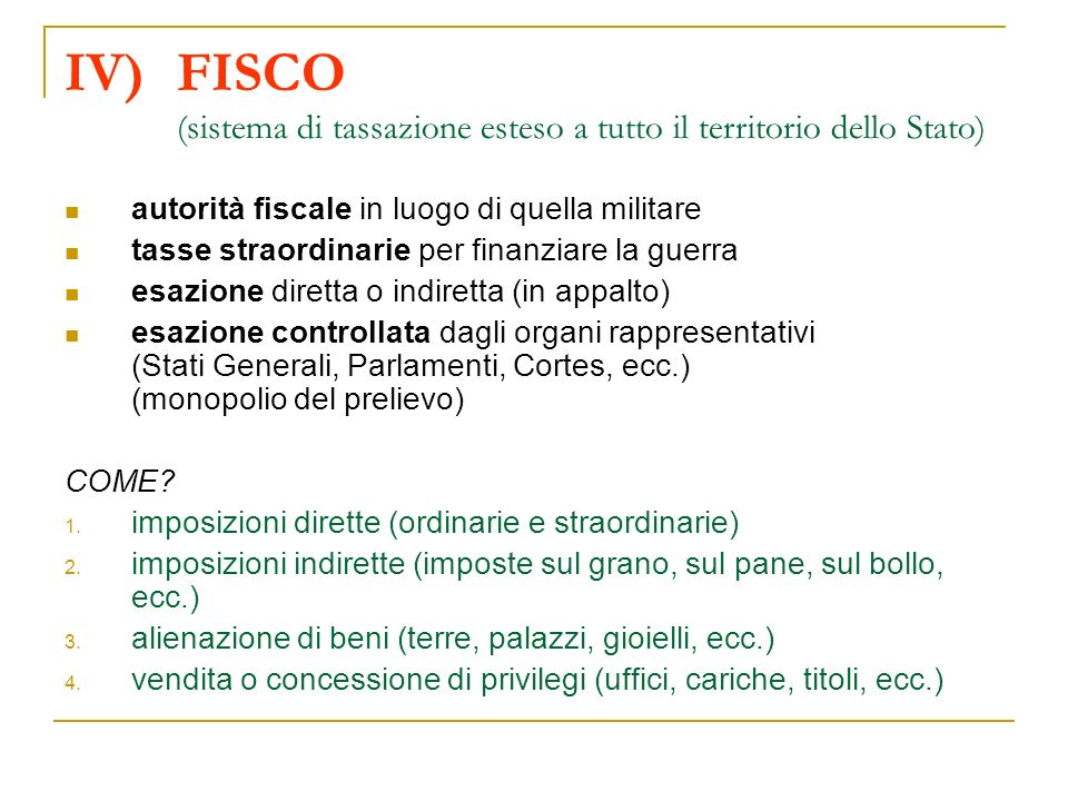IV)FISCO (sistema di tassazione esteso a tutto il territorio dello Stato) autorità fiscale in luogo di quella militare tasse straordinarie per finanzi