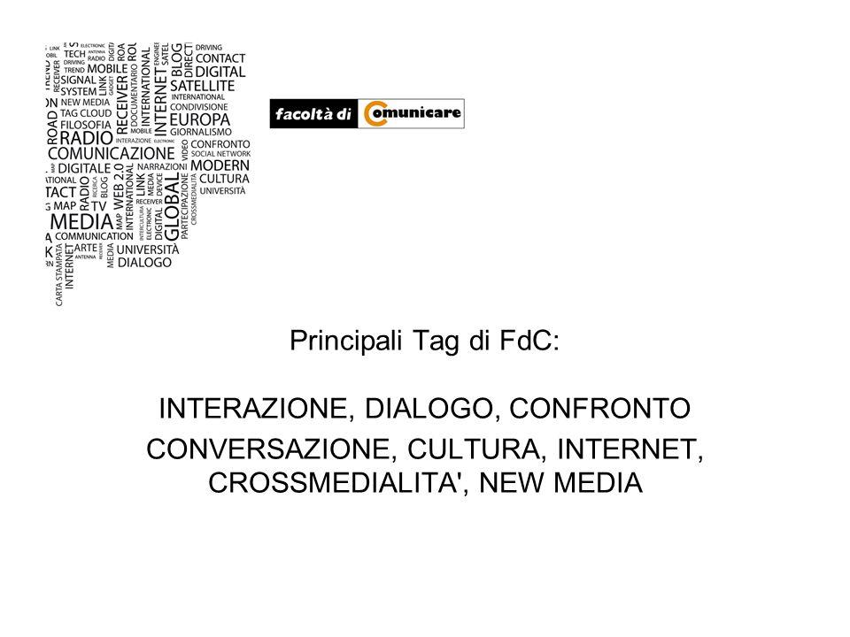 Principali Tag di FdC: INTERAZIONE, DIALOGO, CONFRONTO CONVERSAZIONE, CULTURA, INTERNET, CROSSMEDIALITA , NEW MEDIA