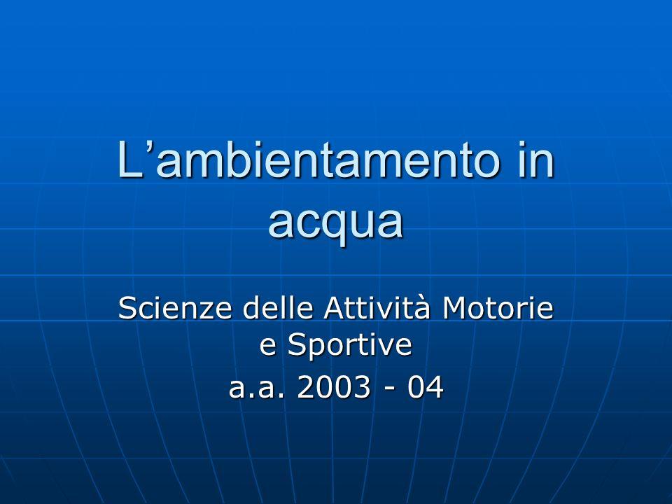 Lambientamento in acqua Scienze delle Attività Motorie e Sportive a.a. 2003 - 04