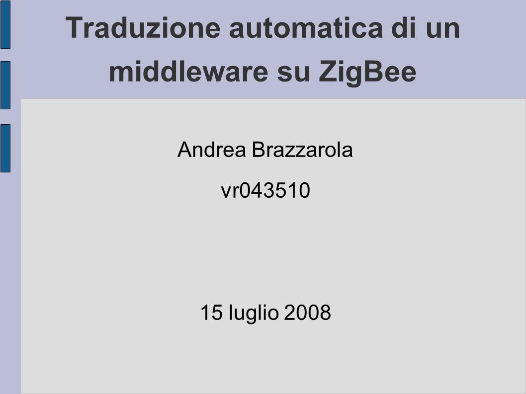 Traduzione automatica di un middleware su ZigBee Andrea Brazzarola vr043510 15 luglio 2008