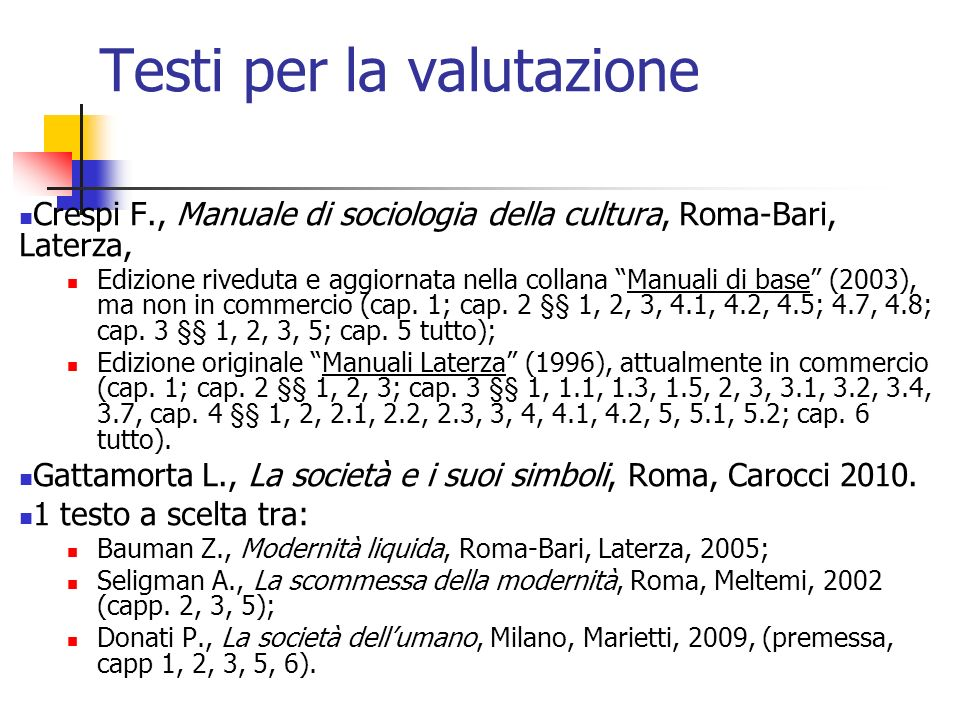 Testi per la valutazione Crespi F., Manuale di sociologia della cultura, Roma-Bari, Laterza, Edizione riveduta e aggiornata nella collana Manuali di b