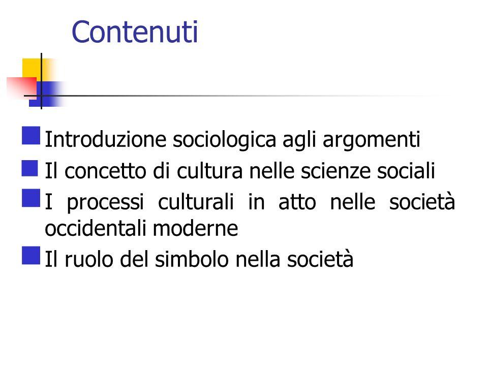 Contenuti Introduzione sociologica agli argomenti Il concetto di cultura nelle scienze sociali I processi culturali in atto nelle società occidentali
