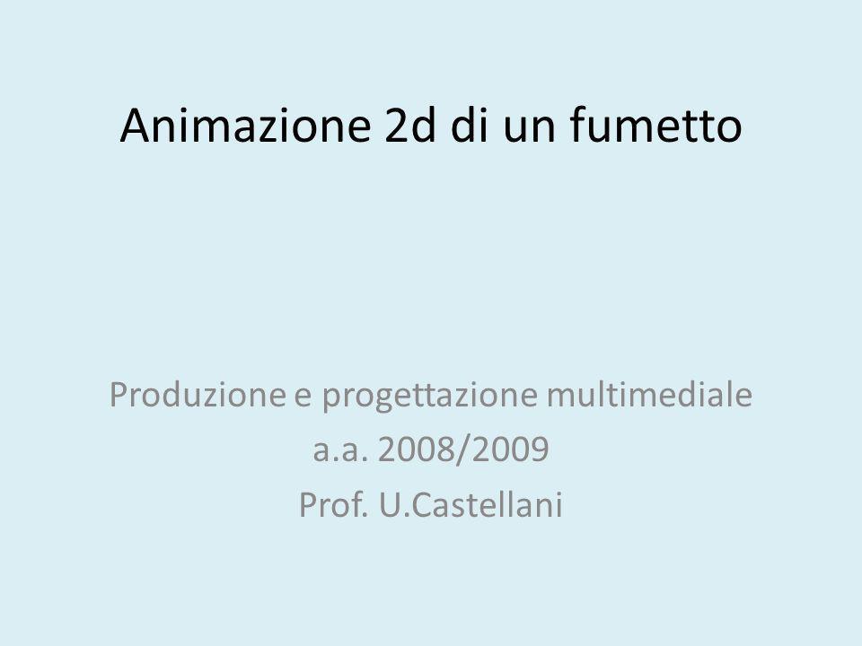 Animazione 2d di un fumetto Produzione e progettazione multimediale a.a. 2008/2009 Prof. U.Castellani