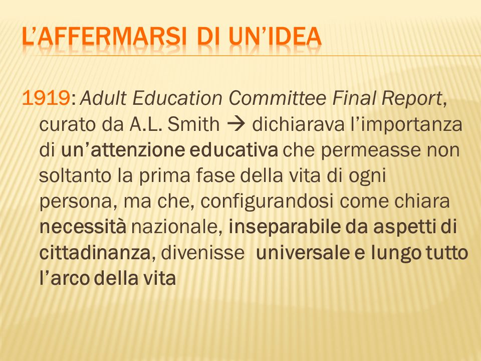 1919: Adult Education Committee Final Report, curato da A.L. Smith dichiarava limportanza di unattenzione educativa che permeasse non soltanto la prim
