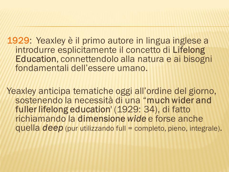 1929: Yeaxley è il primo autore in lingua inglese a introdurre esplicitamente il concetto di Lifelong Education, connettendolo alla natura e ai bisogni fondamentali dellessere umano.