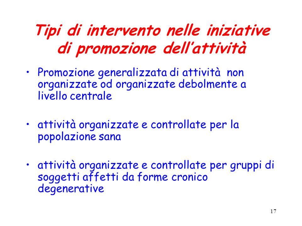 17 Tipi di intervento nelle iniziative di promozione dellattività Promozione generalizzata di attività non organizzate od organizzate debolmente a liv