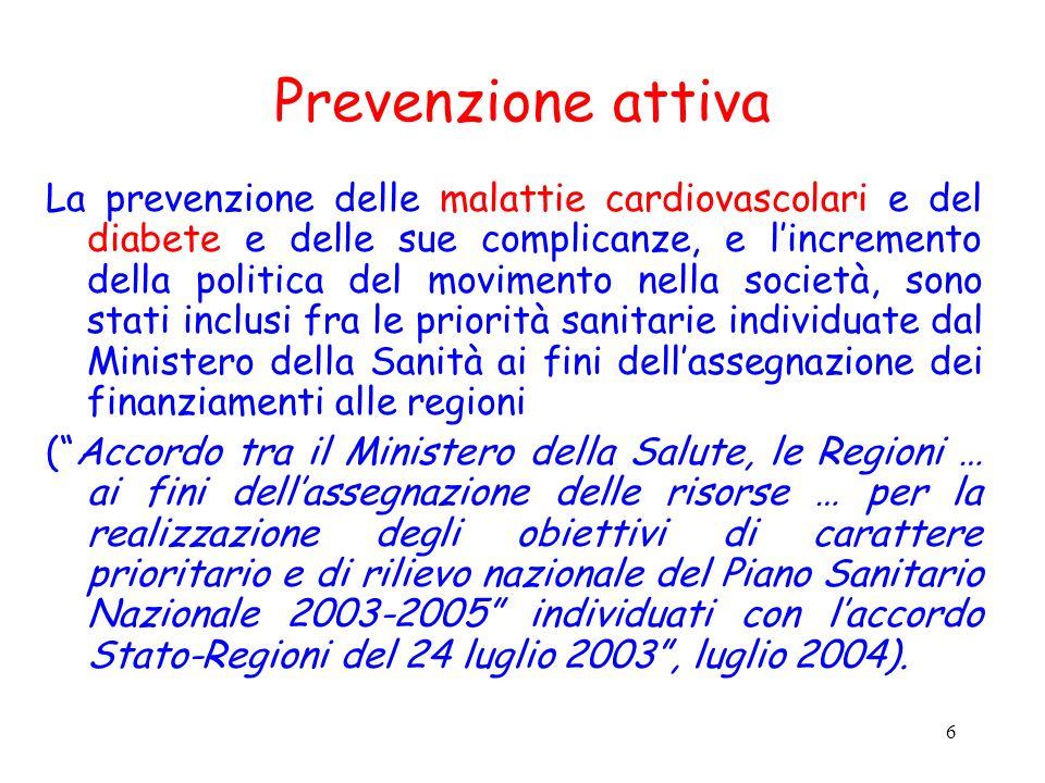 6 Prevenzione attiva La prevenzione delle malattie cardiovascolari e del diabete e delle sue complicanze, e lincremento della politica del movimento n