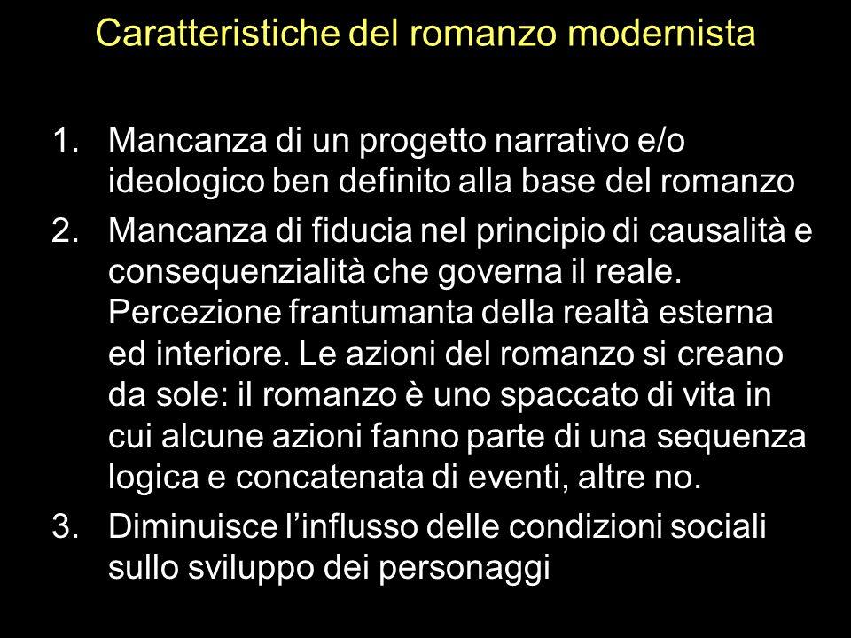 Caratteristiche del romanzo modernista 1.Mancanza di un progetto narrativo e/o ideologico ben definito alla base del romanzo 2.Mancanza di fiducia nel