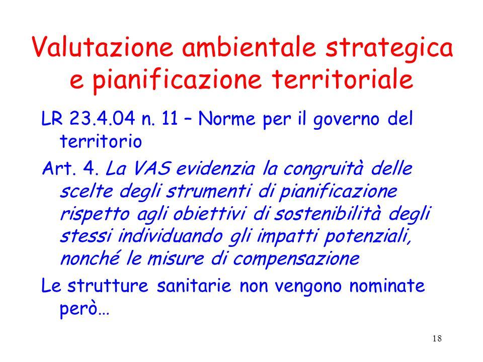18 Valutazione ambientale strategica e pianificazione territoriale LR 23.4.04 n. 11 – Norme per il governo del territorio Art. 4. La VAS evidenzia la