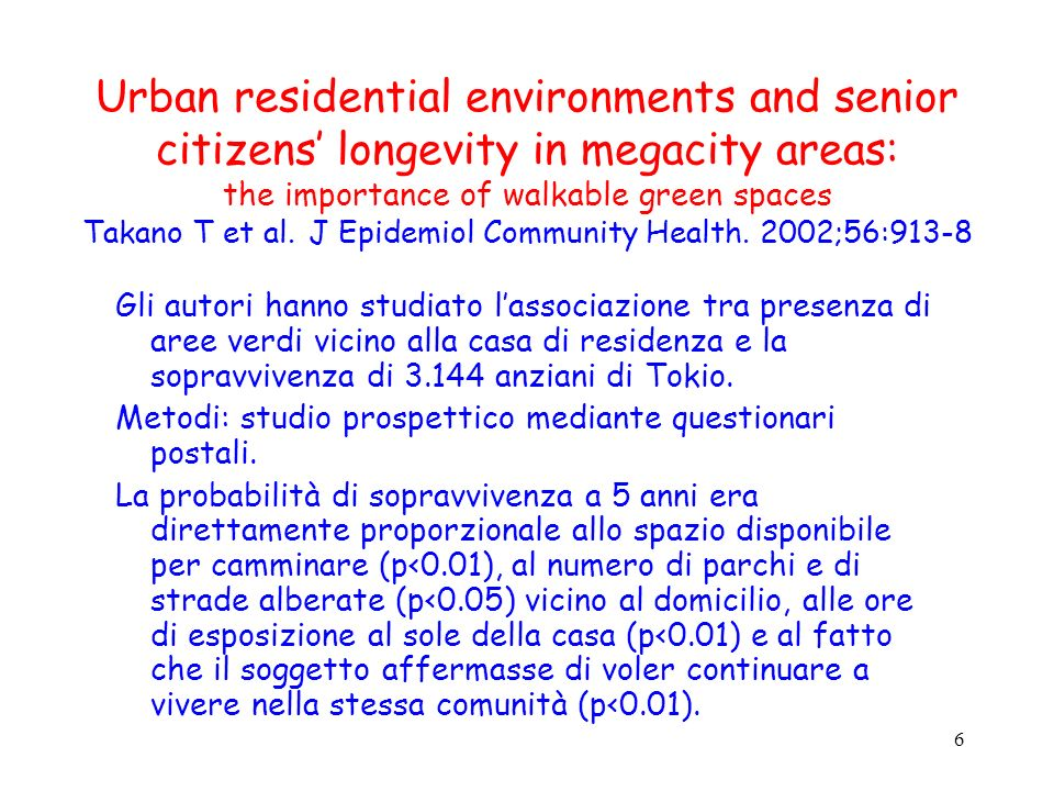 6 Urban residential environments and senior citizens longevity in megacity areas: the importance of walkable green spaces Takano T et al. J Epidemiol