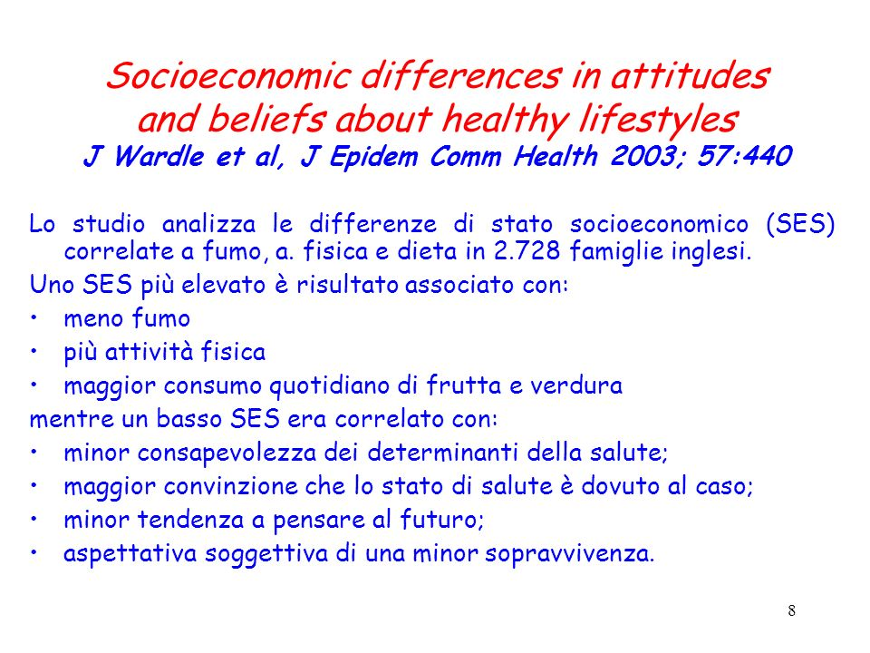 8 Socioeconomic differences in attitudes and beliefs about healthy lifestyles J Wardle et al, J Epidem Comm Health 2003; 57:440 Lo studio analizza le