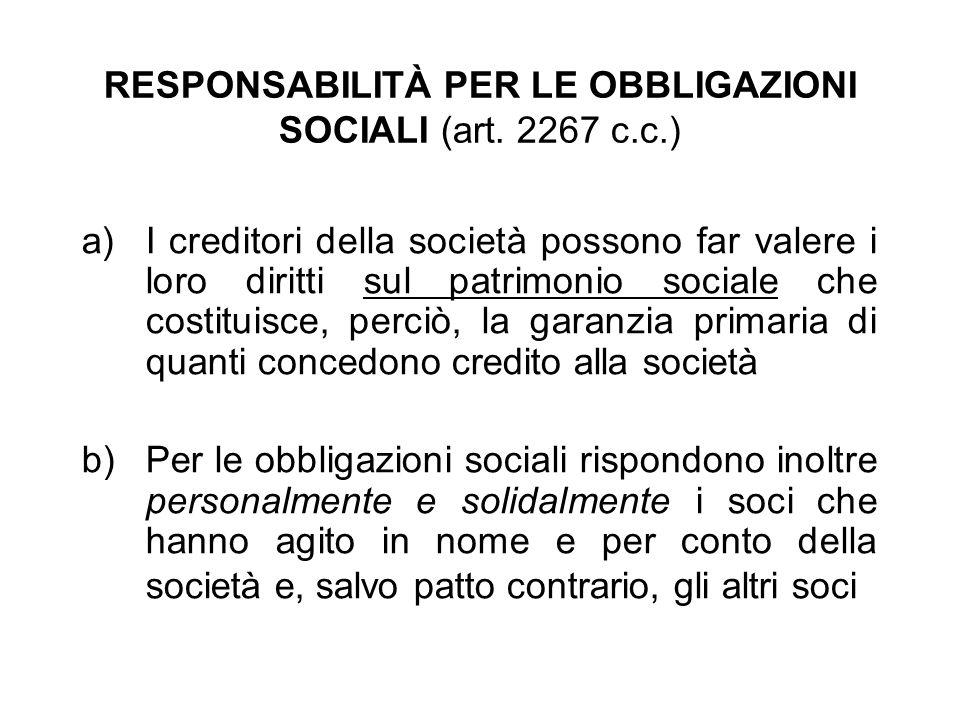 RESPONSABILITÀ PER LE OBBLIGAZIONI SOCIALI (art. 2267 c.c.) a)I creditori della società possono far valere i loro diritti sul patrimonio sociale che c