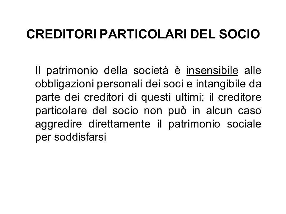 CREDITORI PARTICOLARI DEL SOCIO Il patrimonio della società è insensibile alle obbligazioni personali dei soci e intangibile da parte dei creditori di