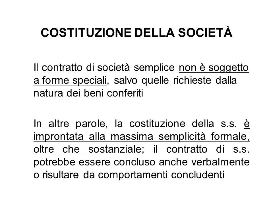 COSTITUZIONE DELLA SOCIETÀ Il contratto di società semplice non è soggetto a forme speciali, salvo quelle richieste dalla natura dei beni conferiti In
