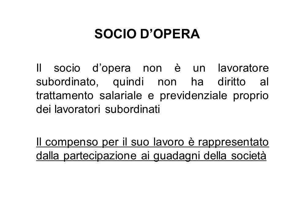 SOCIO DOPERA Il socio dopera non è un lavoratore subordinato, quindi non ha diritto al trattamento salariale e previdenziale proprio dei lavoratori su