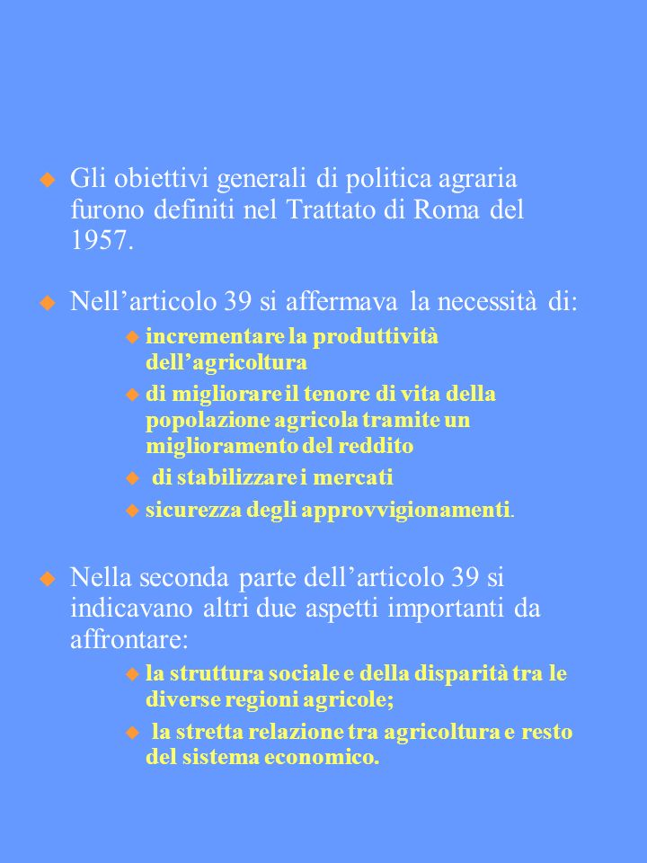 Gli obiettivi generali di politica agraria furono definiti nel Trattato di Roma del 1957.