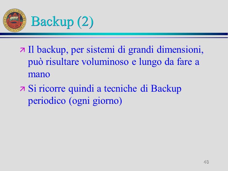 48 Backup (2) ä Il backup, per sistemi di grandi dimensioni, può risultare voluminoso e lungo da fare a mano ä Si ricorre quindi a tecniche di Backup periodico (ogni giorno)