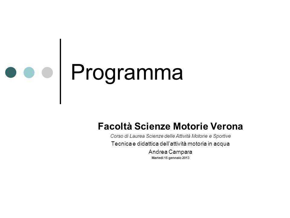 Programma Facoltà Scienze Motorie Verona Corso di Laurea Scienze delle Attività Motorie e Sportive Tecnica e didattica dellattività motoria in acqua A