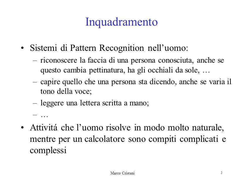 Marco Cristani 2 Inquadramento Sistemi di Pattern Recognition nelluomo: –riconoscere la faccia di una persona conosciuta, anche se questo cambia petti