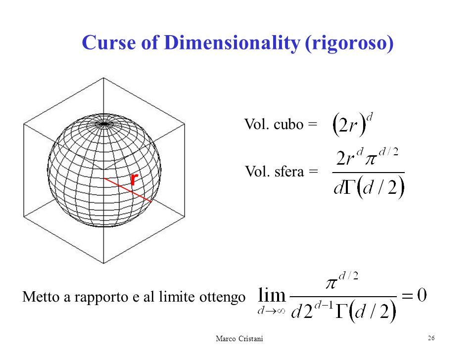 Marco Cristani 26 Curse of Dimensionality (rigoroso) r Vol. sfera = Vol. cubo = Metto a rapporto e al limite ottengo
