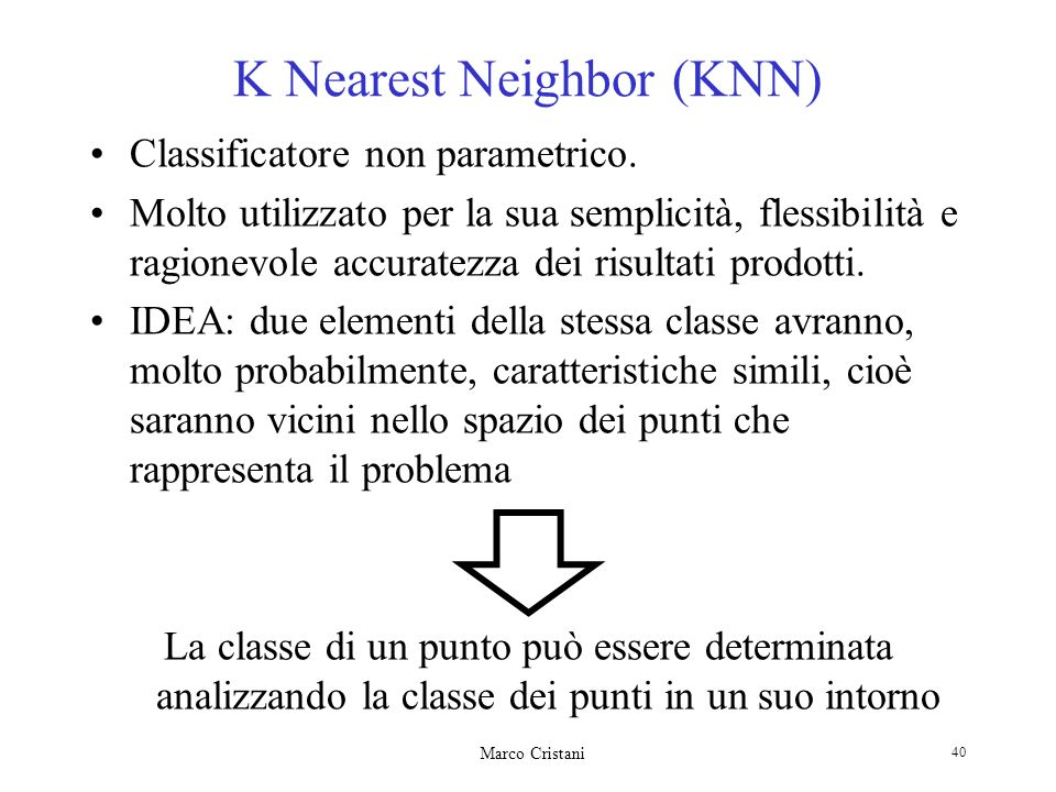 Marco Cristani 40 Classificatore non parametrico. Molto utilizzato per la sua semplicità, flessibilità e ragionevole accuratezza dei risultati prodott
