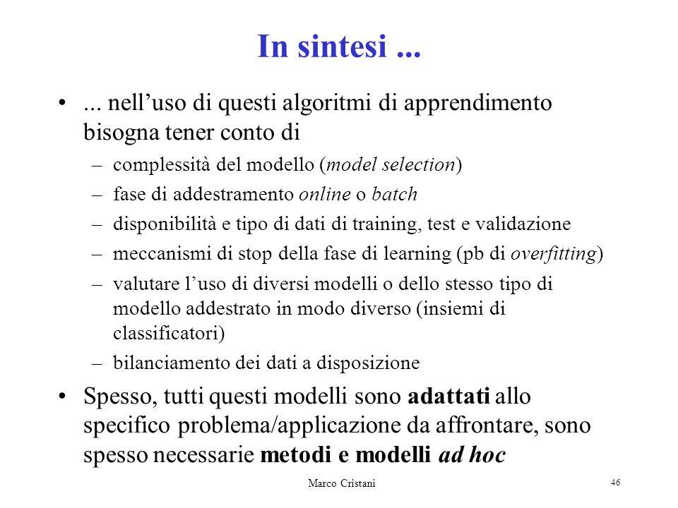 Marco Cristani 46 In sintesi...... nelluso di questi algoritmi di apprendimento bisogna tener conto di –complessità del modello (model selection) –fas